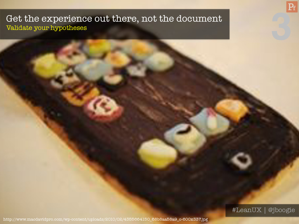 Get the experience out there, not the document...