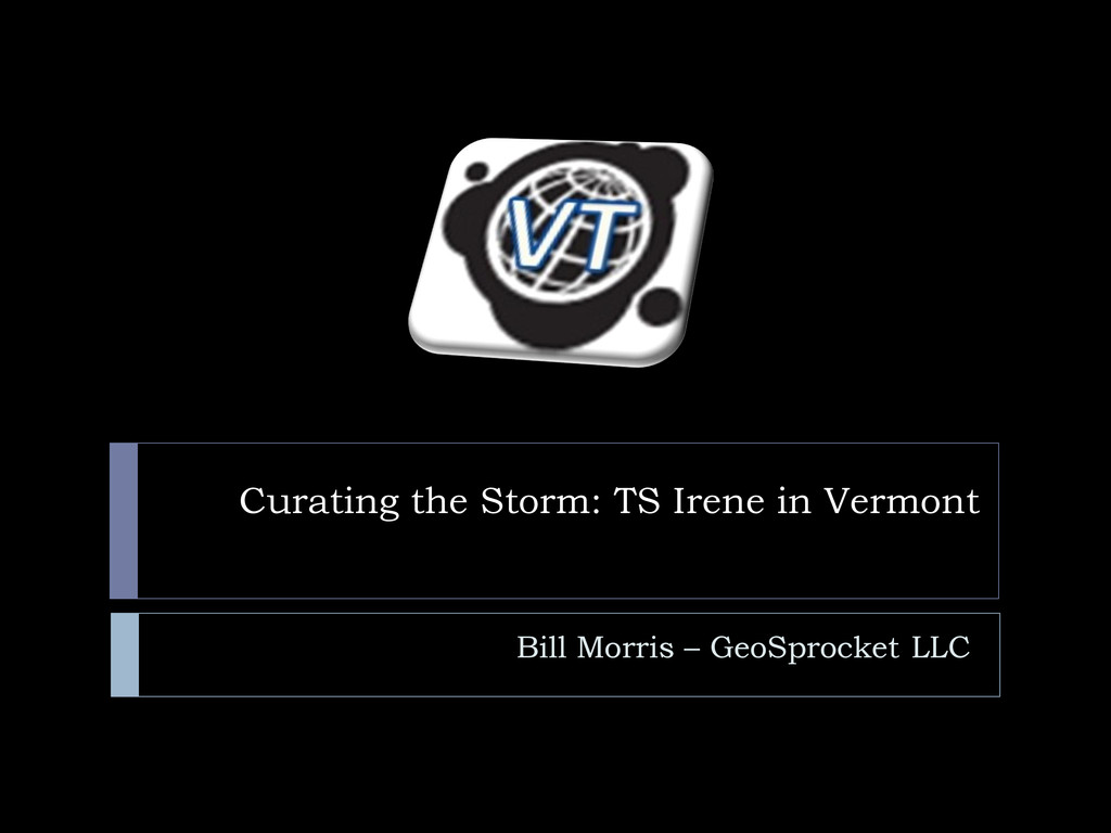 Curating the Storm: TS Irene in Vermont Bill Mo...