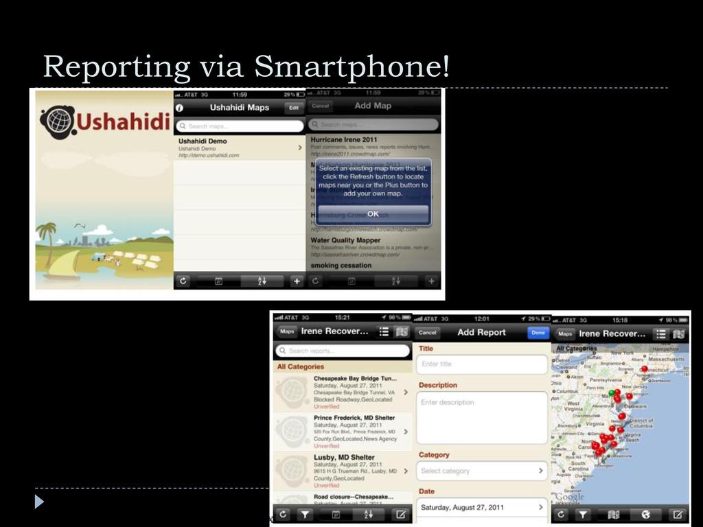 Reporting via Smartphone!