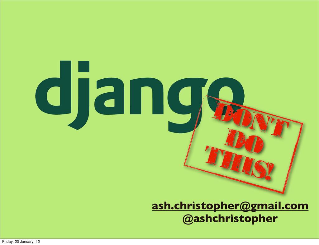 ash.christopher@gmail.com @ashchristopher DONT ...