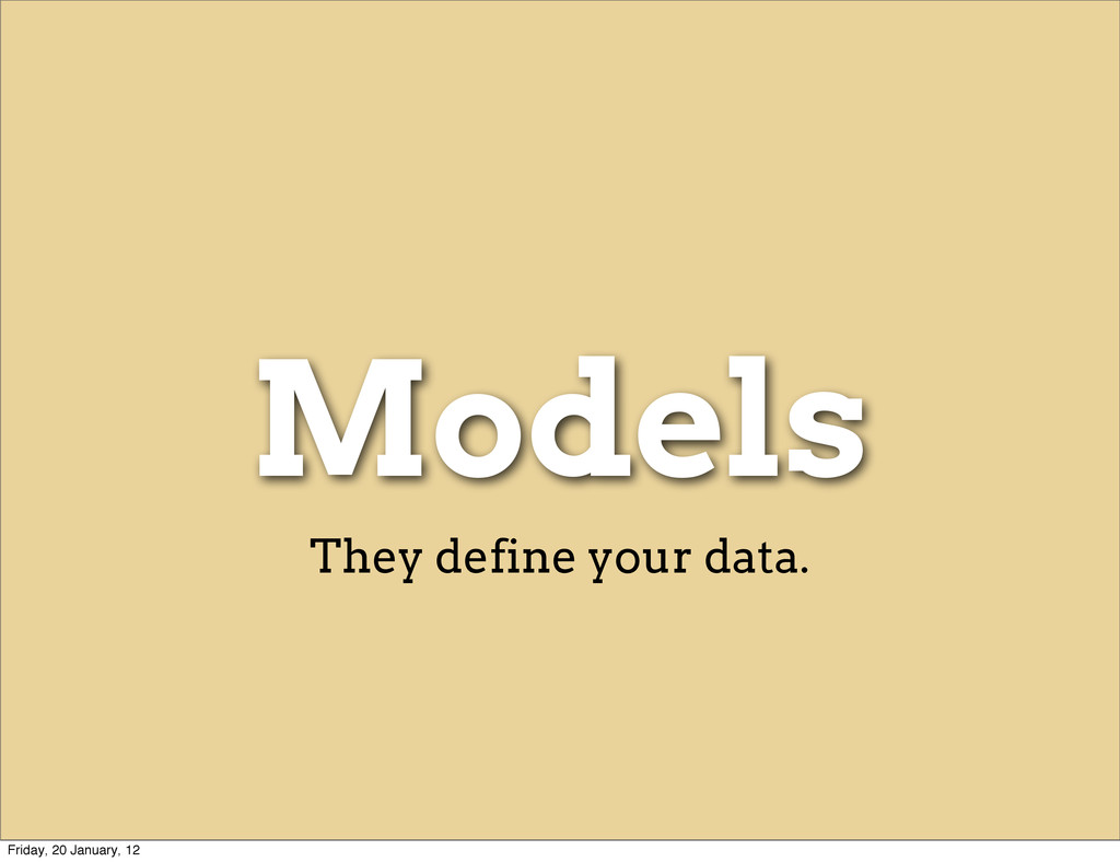 Models They define your data. Friday, 20 Januar...