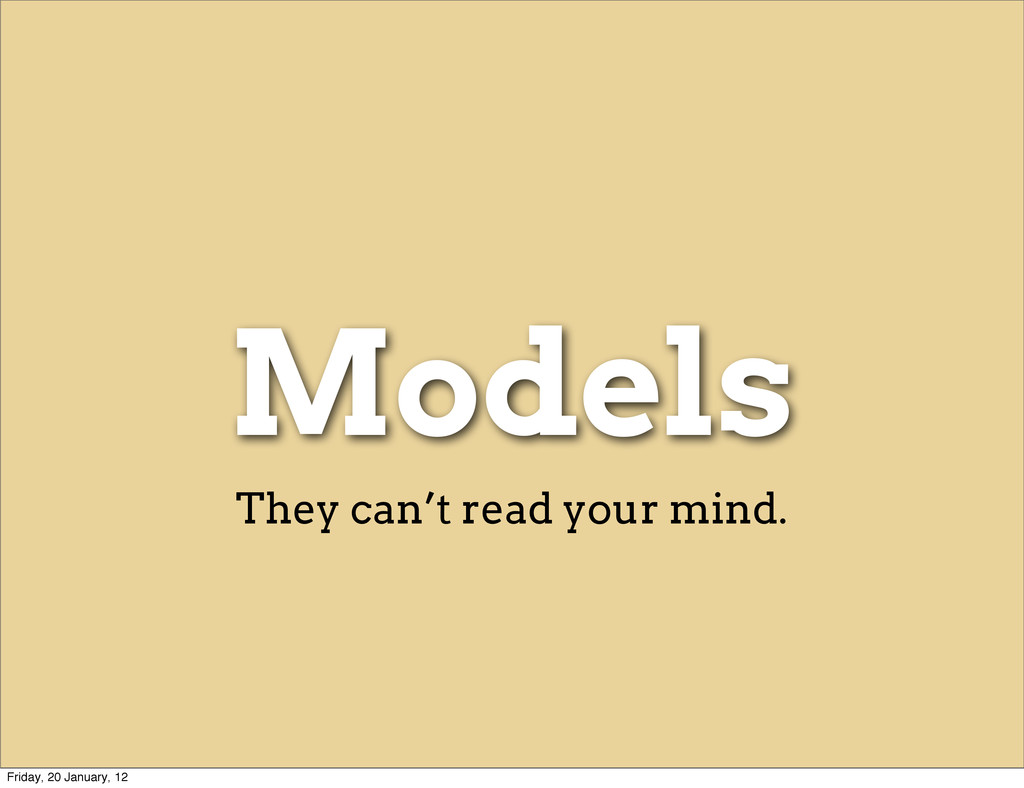 Models They can't read your mind. Friday, 20 Ja...