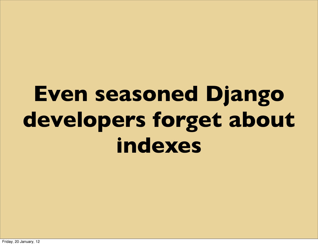 Even seasoned Django developers forget about in...