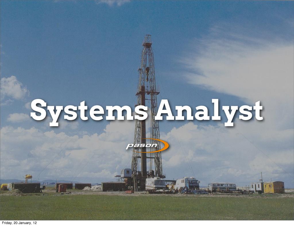 Systems Analyst Friday, 20 January, 12