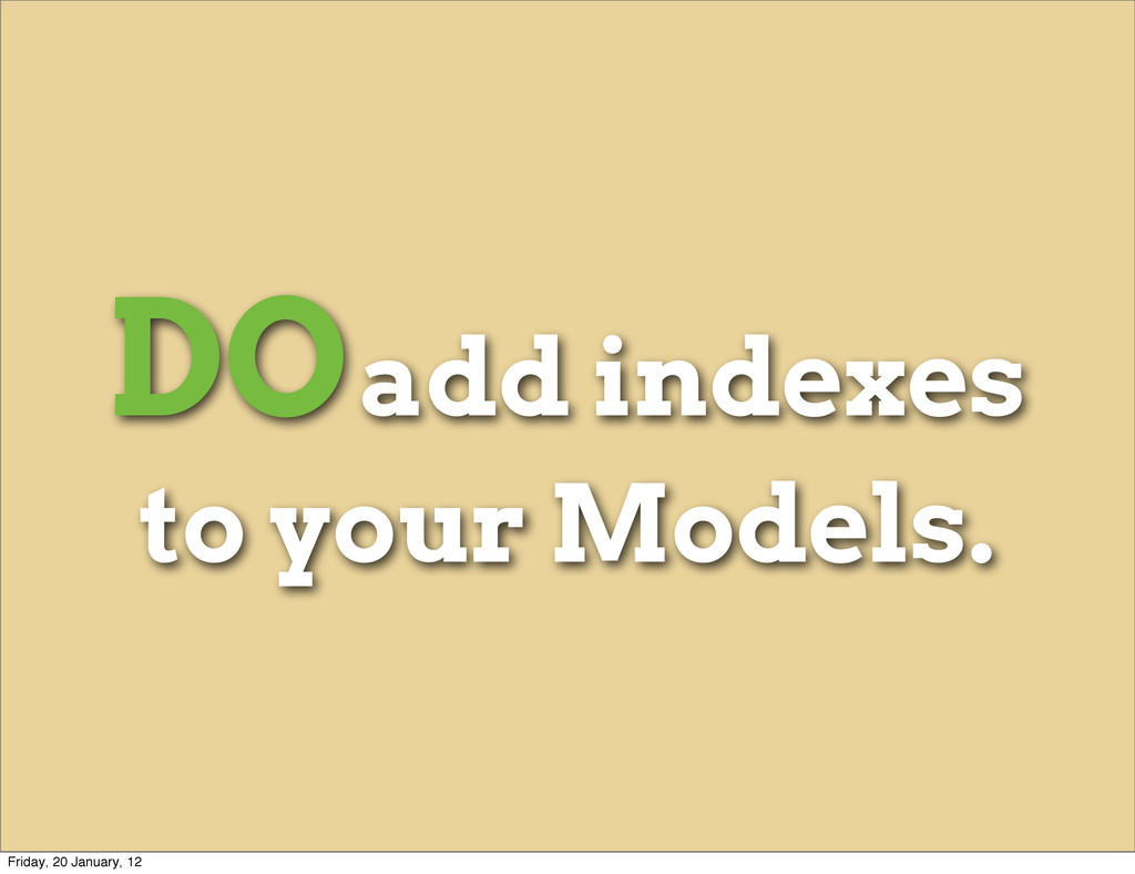 DO add indexes to your Models. Friday, 20 Janua...
