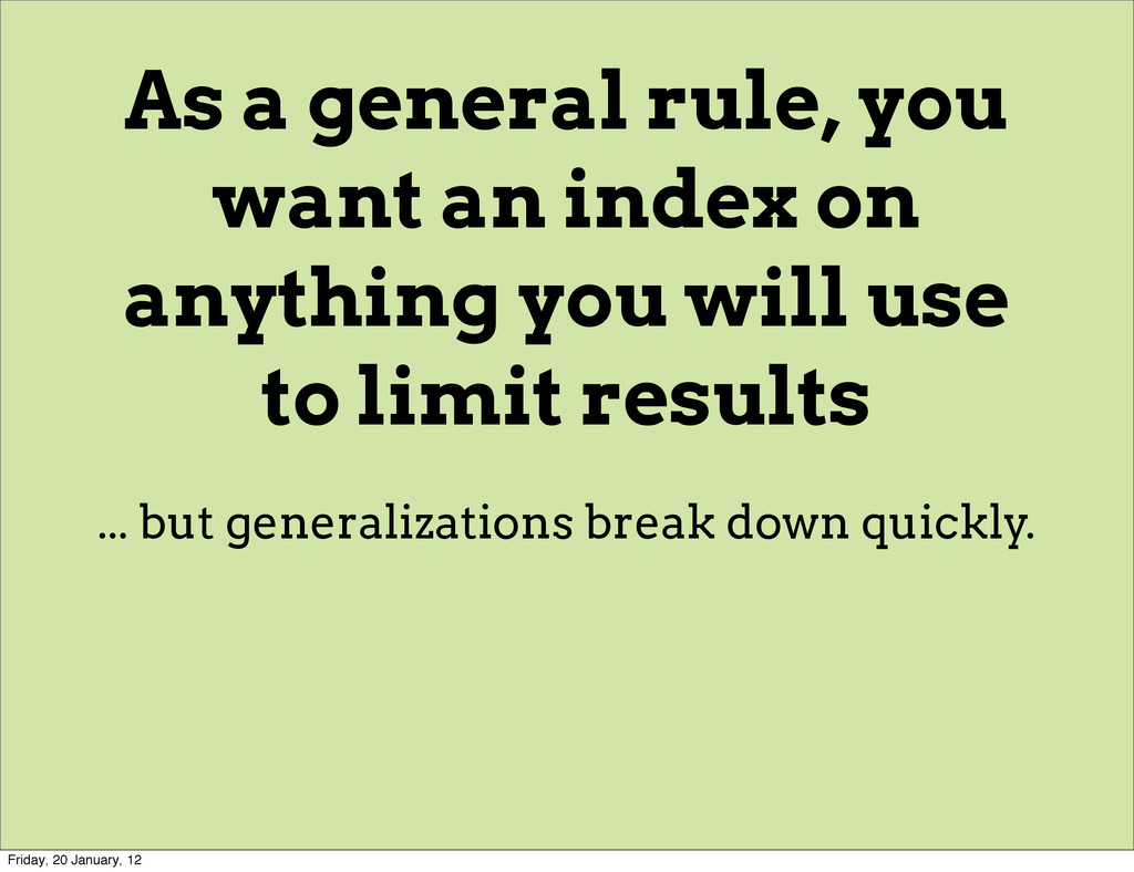 As a general rule, you want an index on anythin...