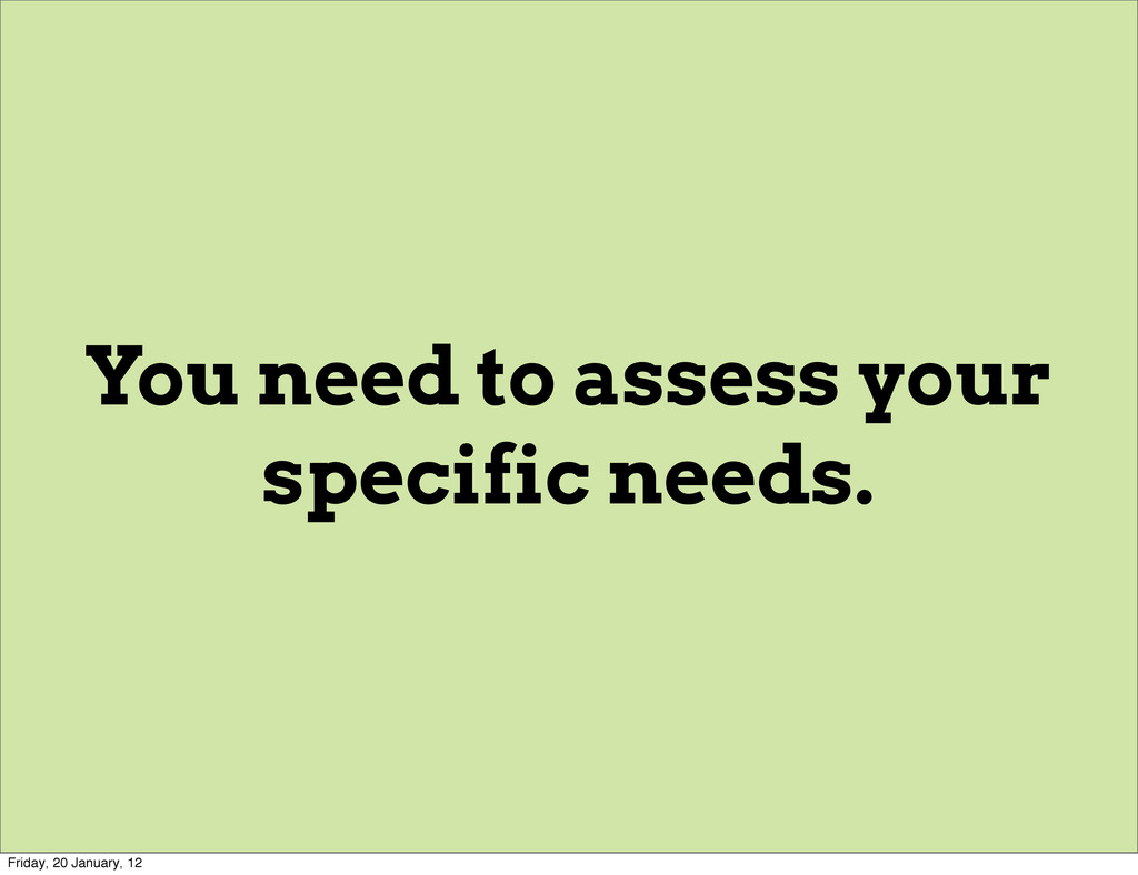 You need to assess your specific needs. Friday,...
