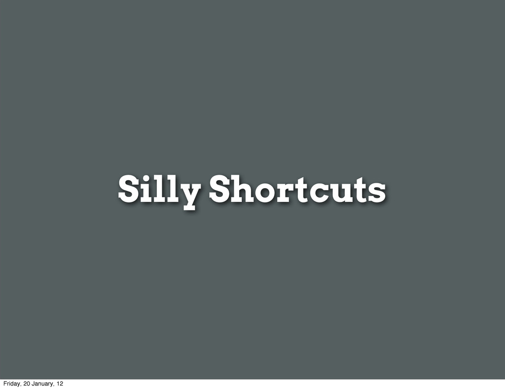 Silly Shortcuts Friday, 20 January, 12