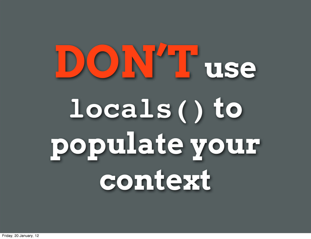DON'T use locals() to populate your context Fri...