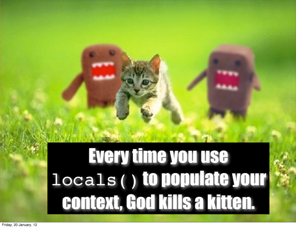 Every time you use locals() to populate your co...