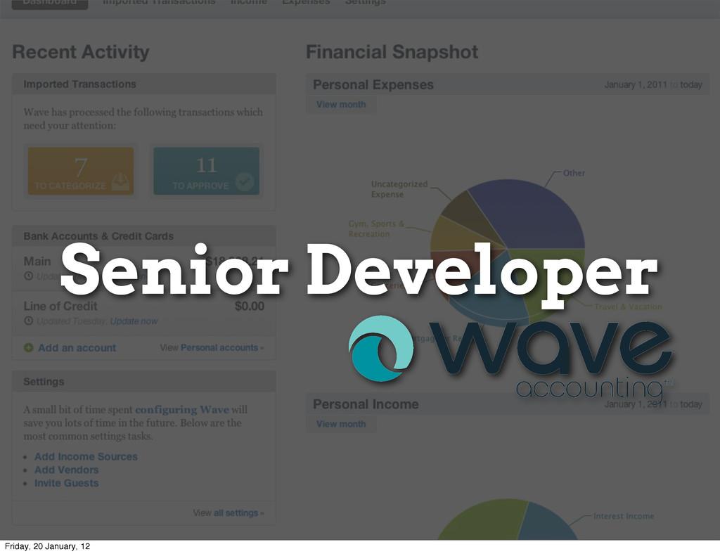 Senior Developer Friday, 20 January, 12