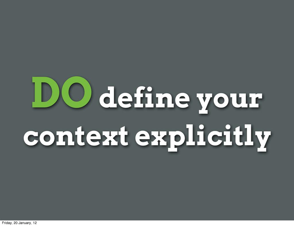 DO define your context explicitly Friday, 20 Ja...