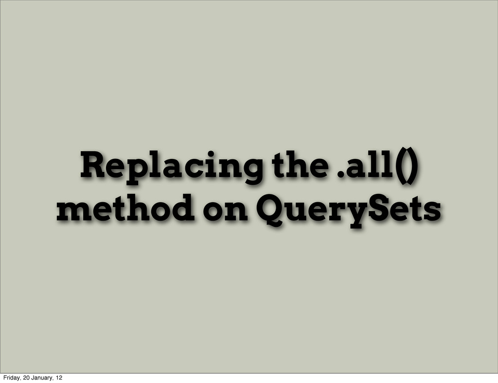 Replacing the .all() method on QuerySets Friday...