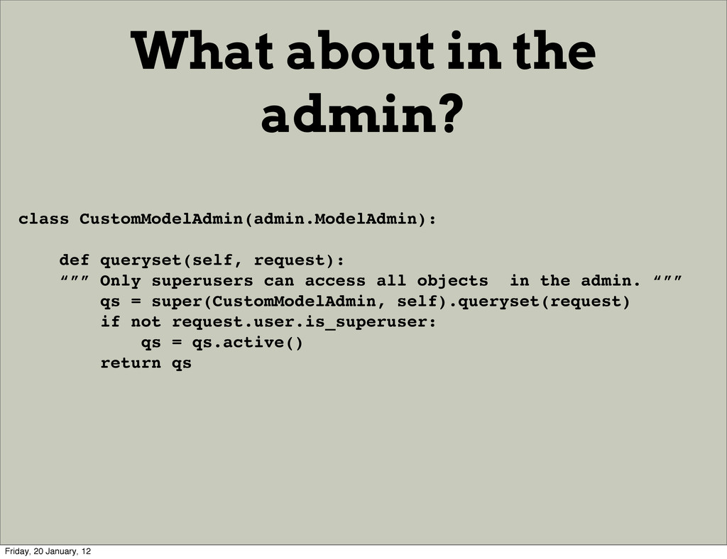What about in the admin? class CustomModelAdmin...