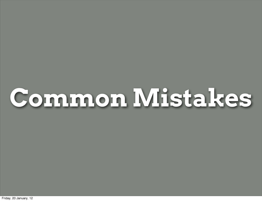 Common Mistakes Friday, 20 January, 12