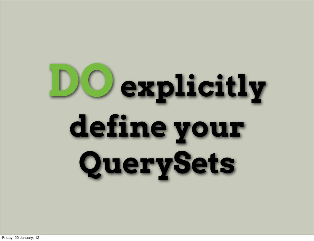 DO explicitly define your QuerySets Friday, 20 ...