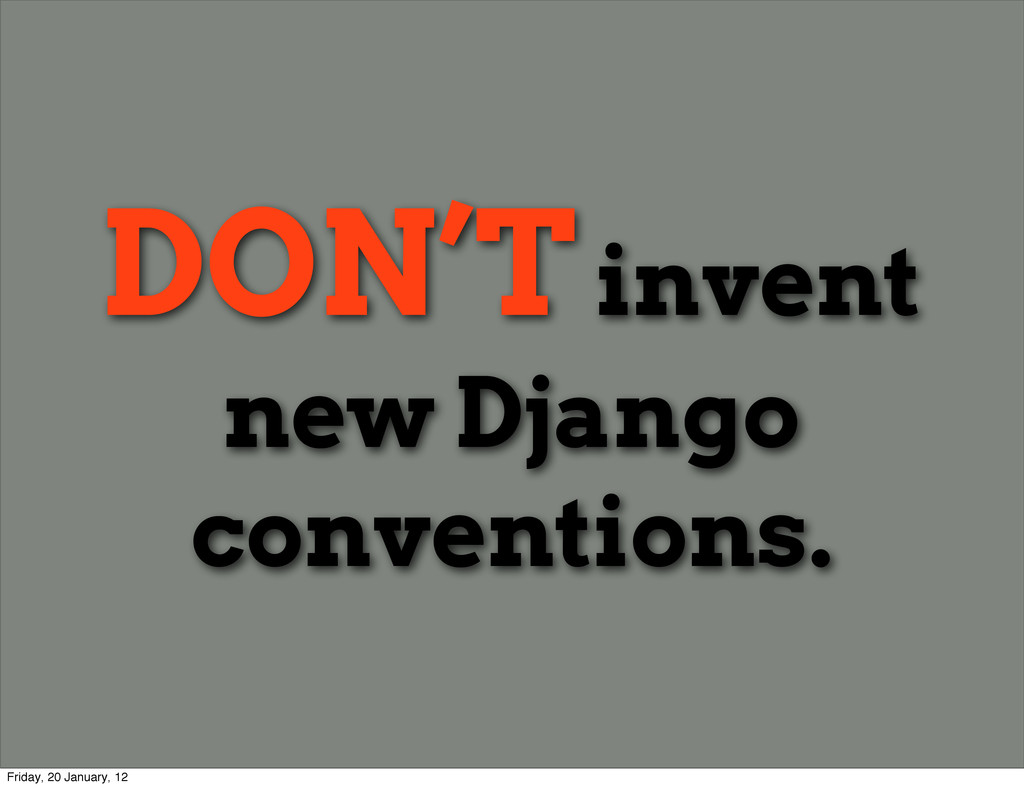 DON'T invent new Django conventions. Friday, 20...