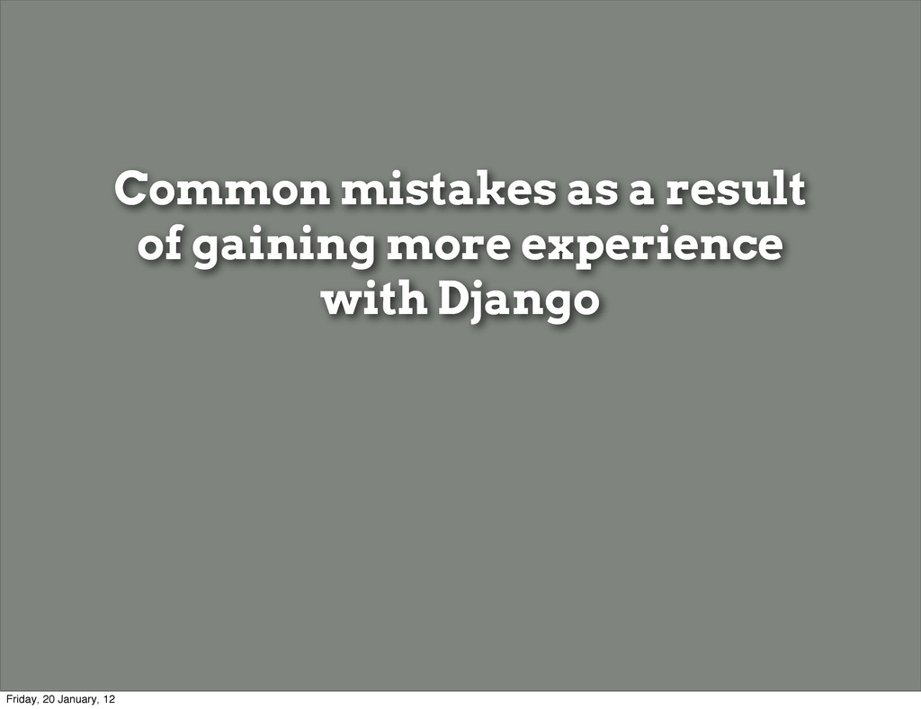 Common mistakes as a result of gaining more exp...