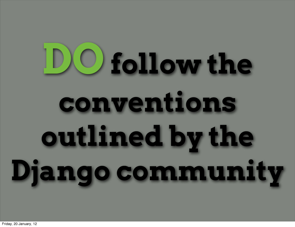 DO follow the conventions outlined by the Djang...
