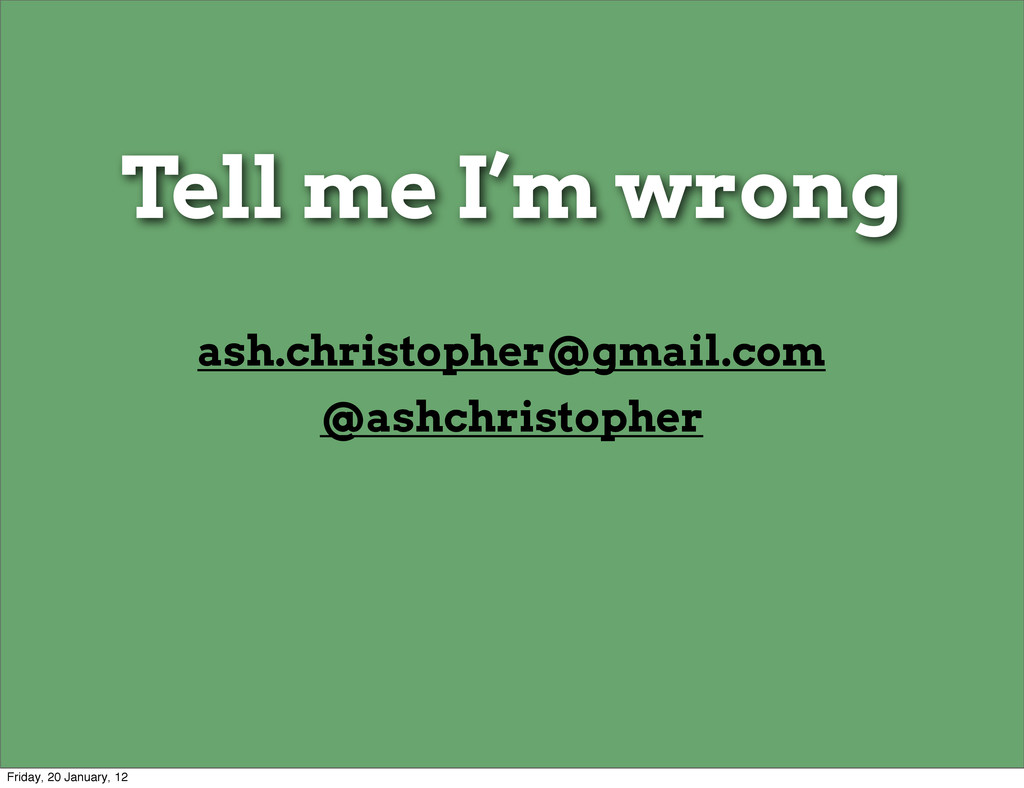 Tell me I'm wrong ash.christopher@gmail.com @as...