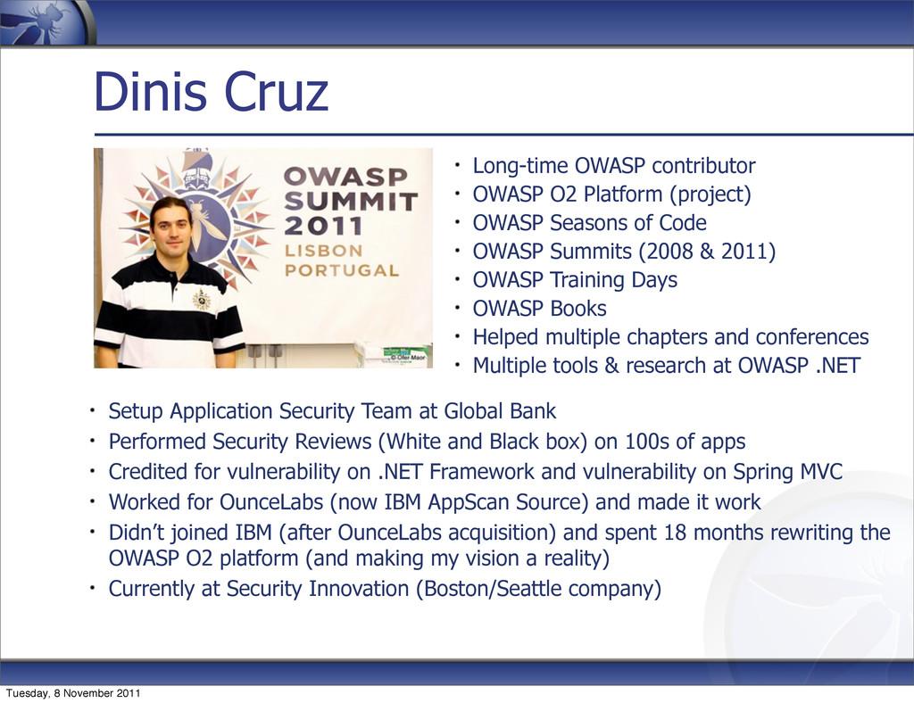 Dinis Cruz Long-time OWASP contributor OWASP O2...
