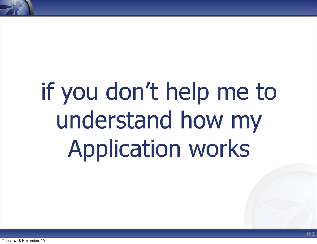 if you don't help me to understand how my Appli...