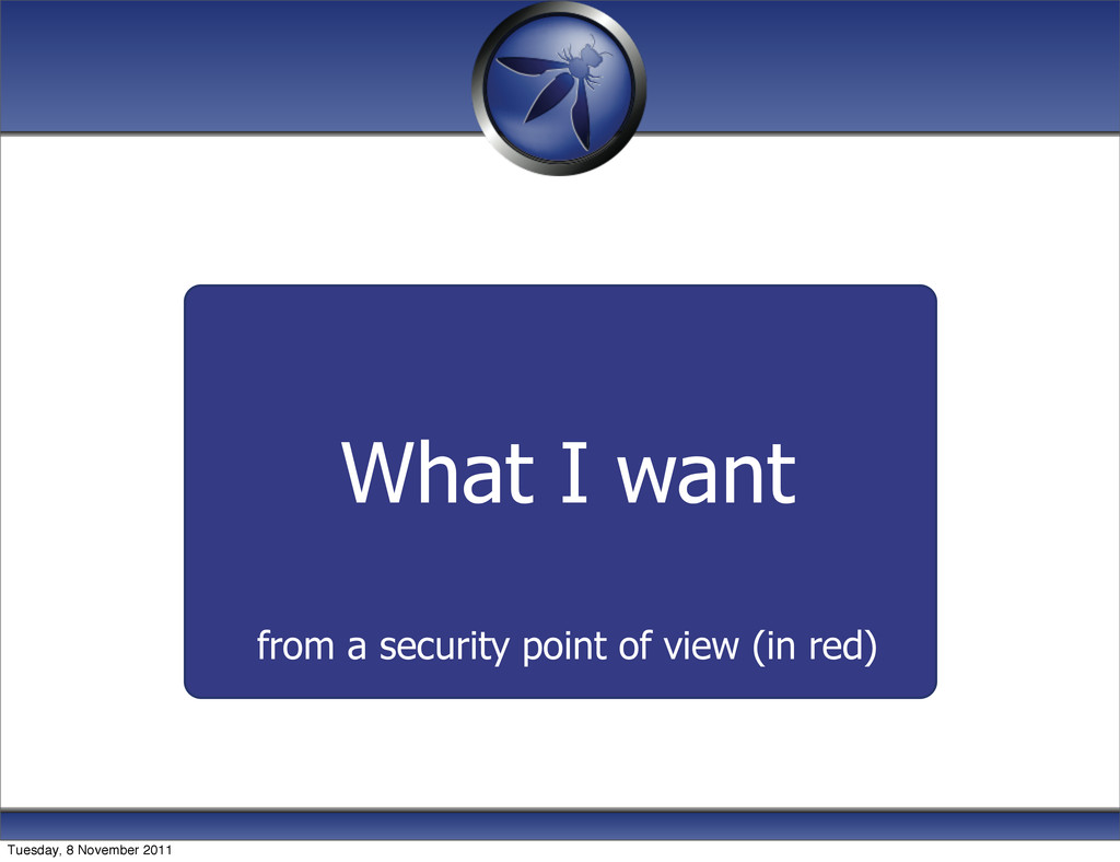 What I want from a security point of view (in r...