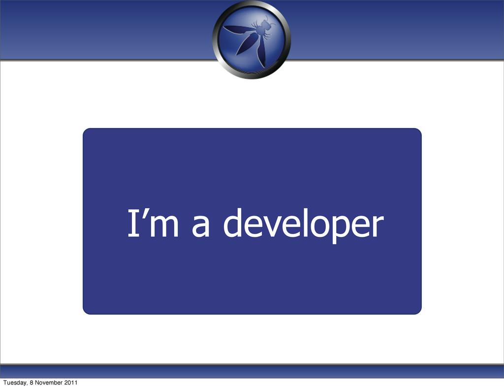 I'm a developer Tuesday, 8 November 2011