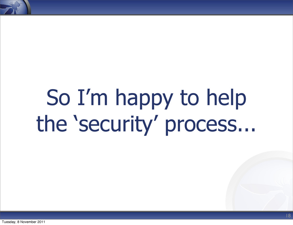 So I'm happy to help the 'security' process... ...