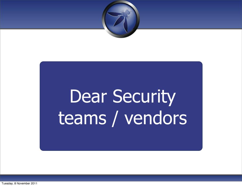 Dear Security teams / vendors Tuesday, 8 Novemb...