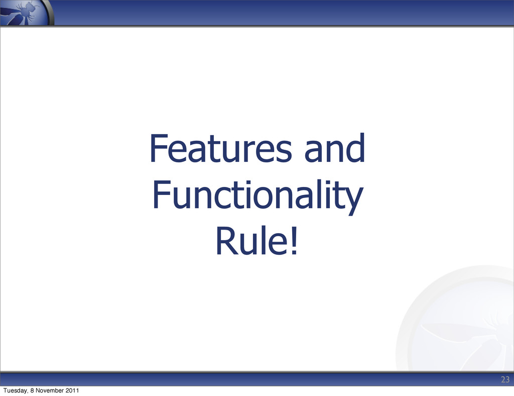 Features and Functionality Rule! 23 Tuesday, 8 ...