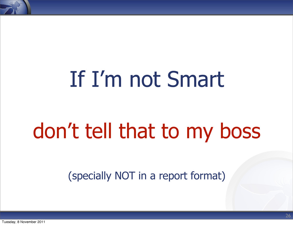 If I'm not Smart don't tell that to my boss (sp...