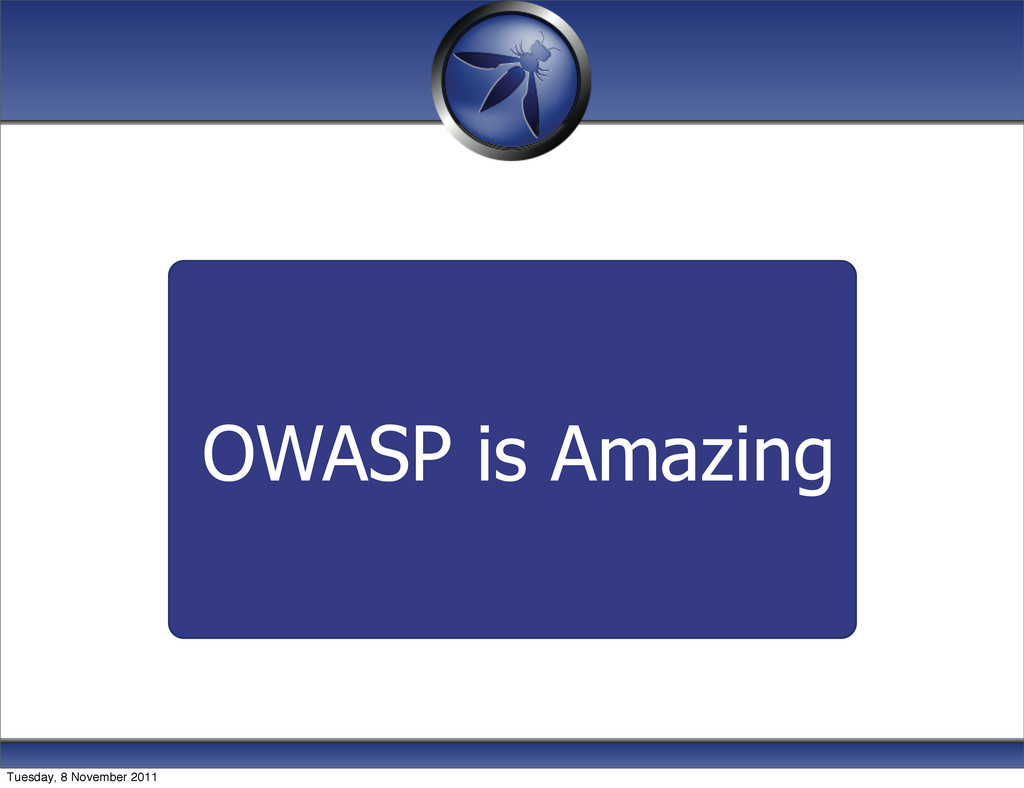 OWASP is Amazing Tuesday, 8 November 2011