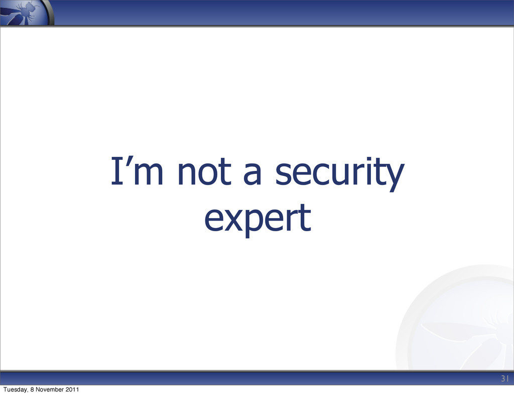 I'm not a security expert 31 Tuesday, 8 Novembe...