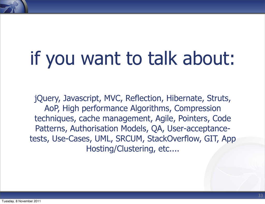 if you want to talk about: jQuery, Javascript, ...
