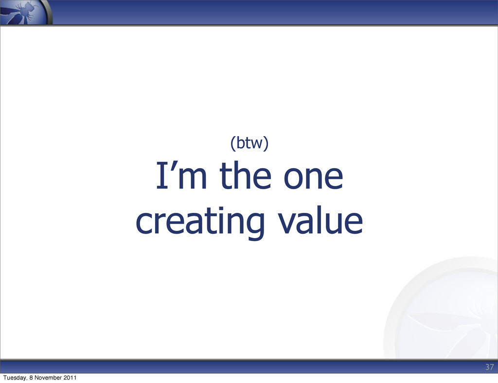 (btw) I'm the one creating value 37 Tuesday, 8 ...