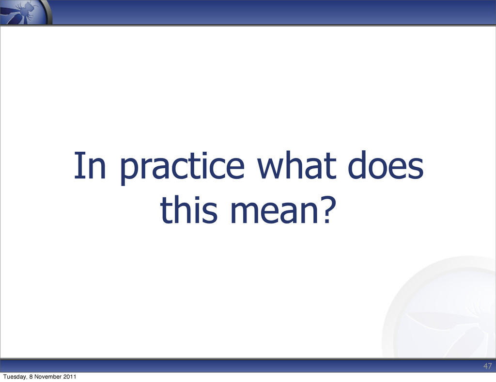 In practice what does this mean? 47 Tuesday, 8 ...