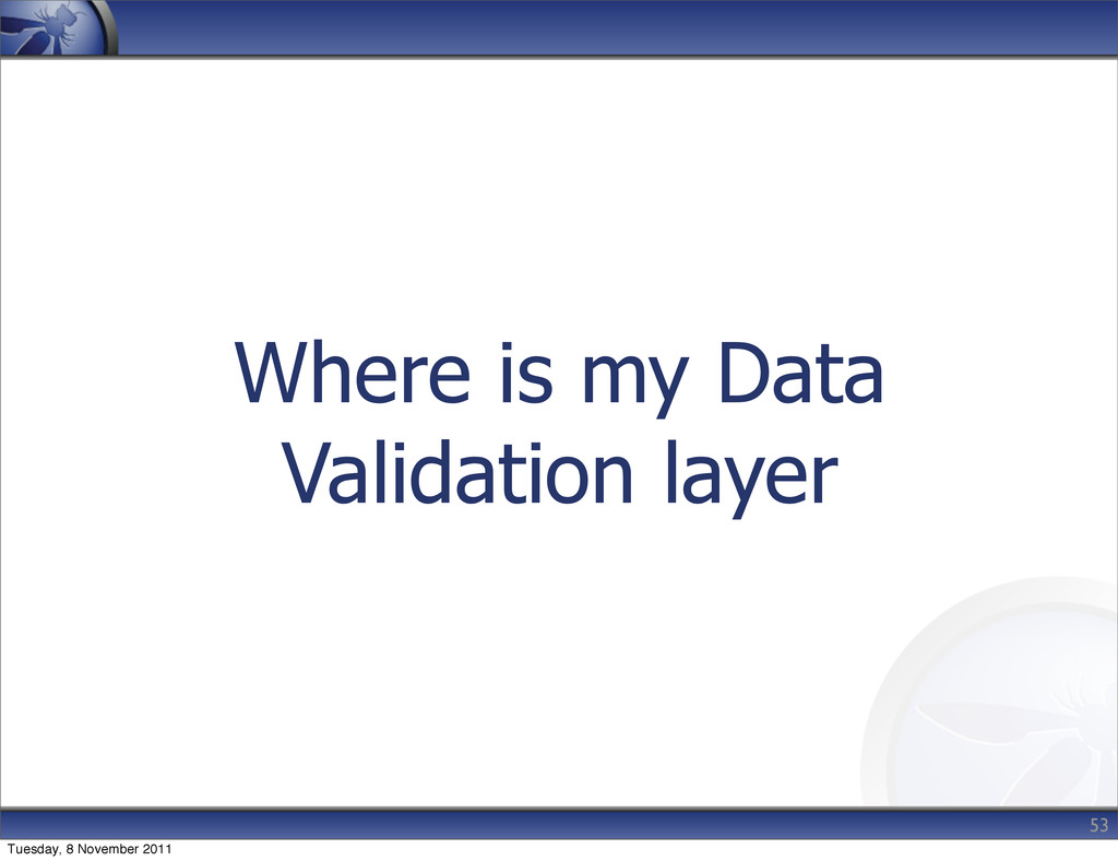 Where is my Data Validation layer 53 Tuesday, 8...