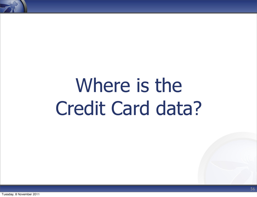 Where is the Credit Card data? 56 Tuesday, 8 No...