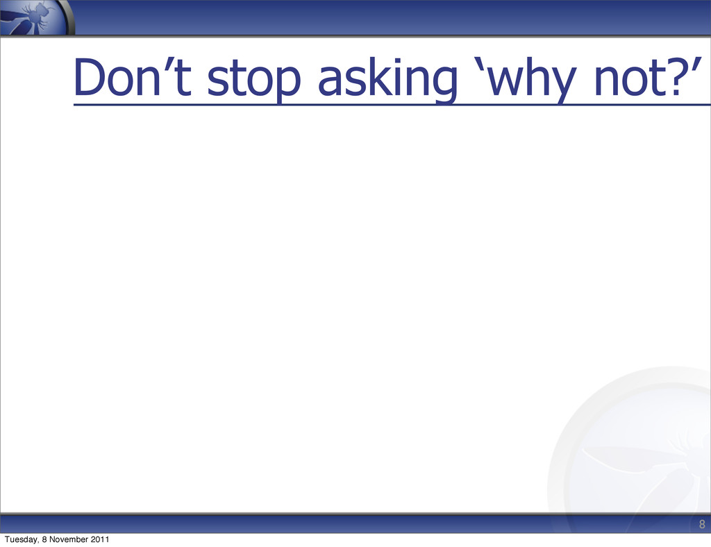 Don't stop asking 'why not?' 8 Tuesday, 8 Novem...