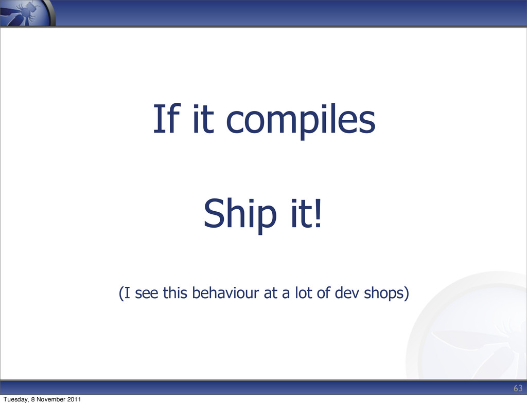 If it compiles Ship it! (I see this behaviour a...