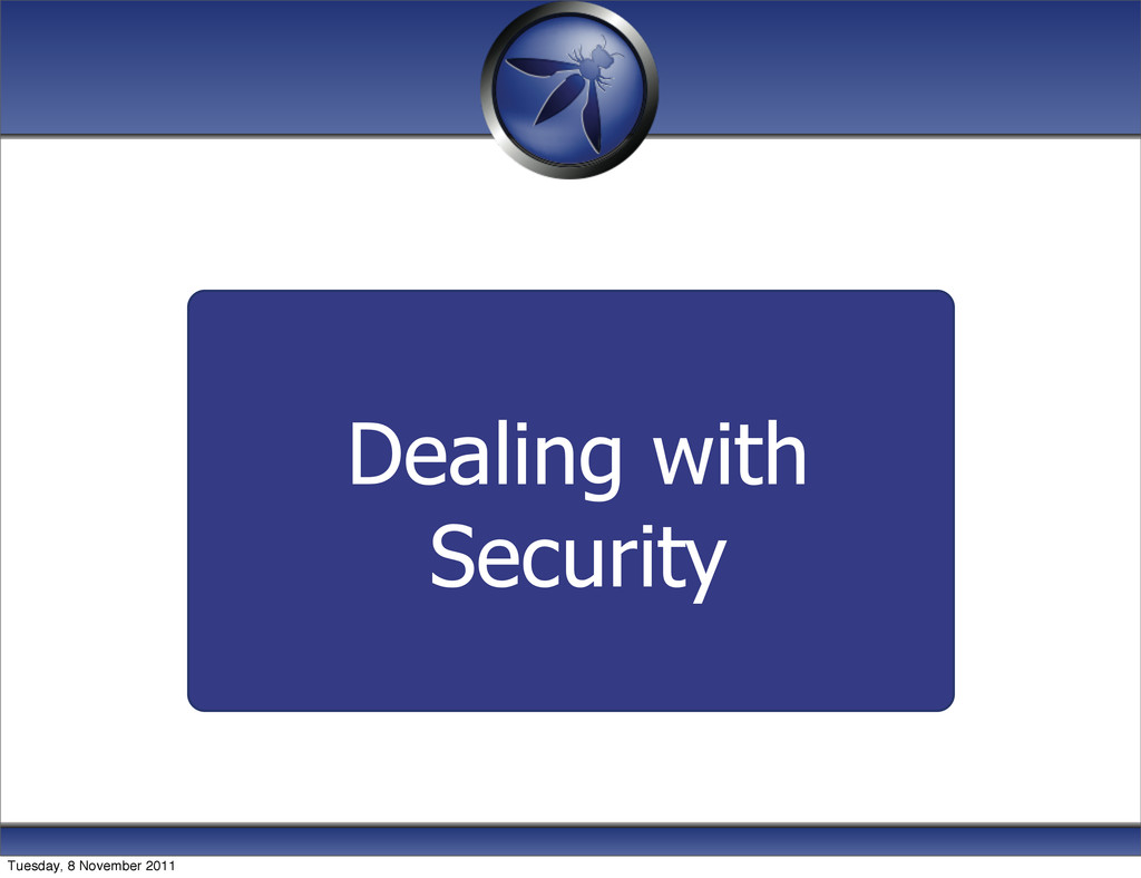 Dealing with Security Tuesday, 8 November 2011