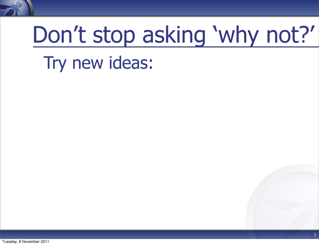 Don't stop asking 'why not?' Try new ideas: 8 T...