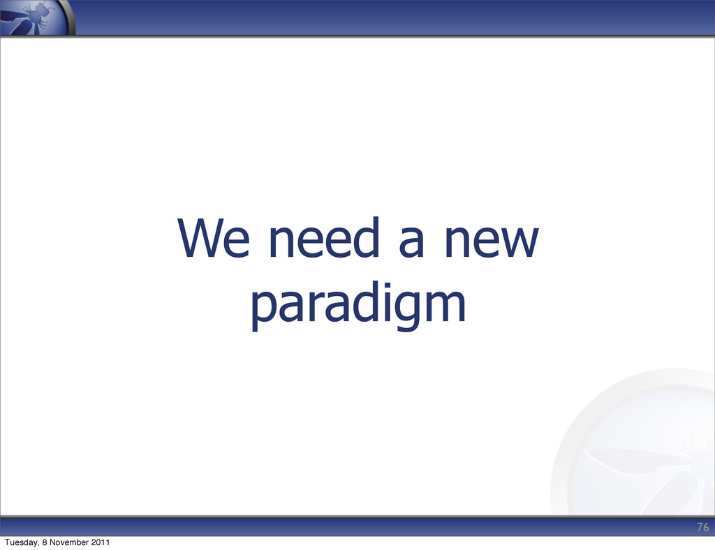 We need a new paradigm 76 Tuesday, 8 November 2...