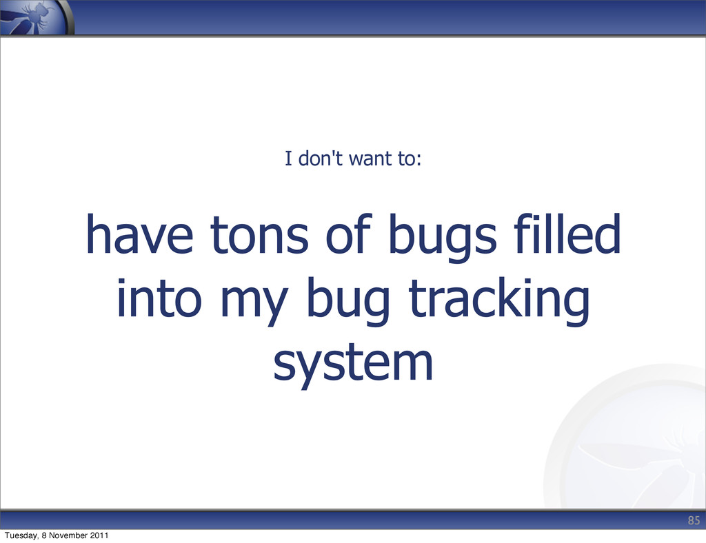 have tons of bugs filled into my bug tracking s...