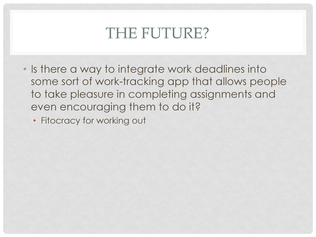 THE FUTURE? • Is there a way to integrate work...