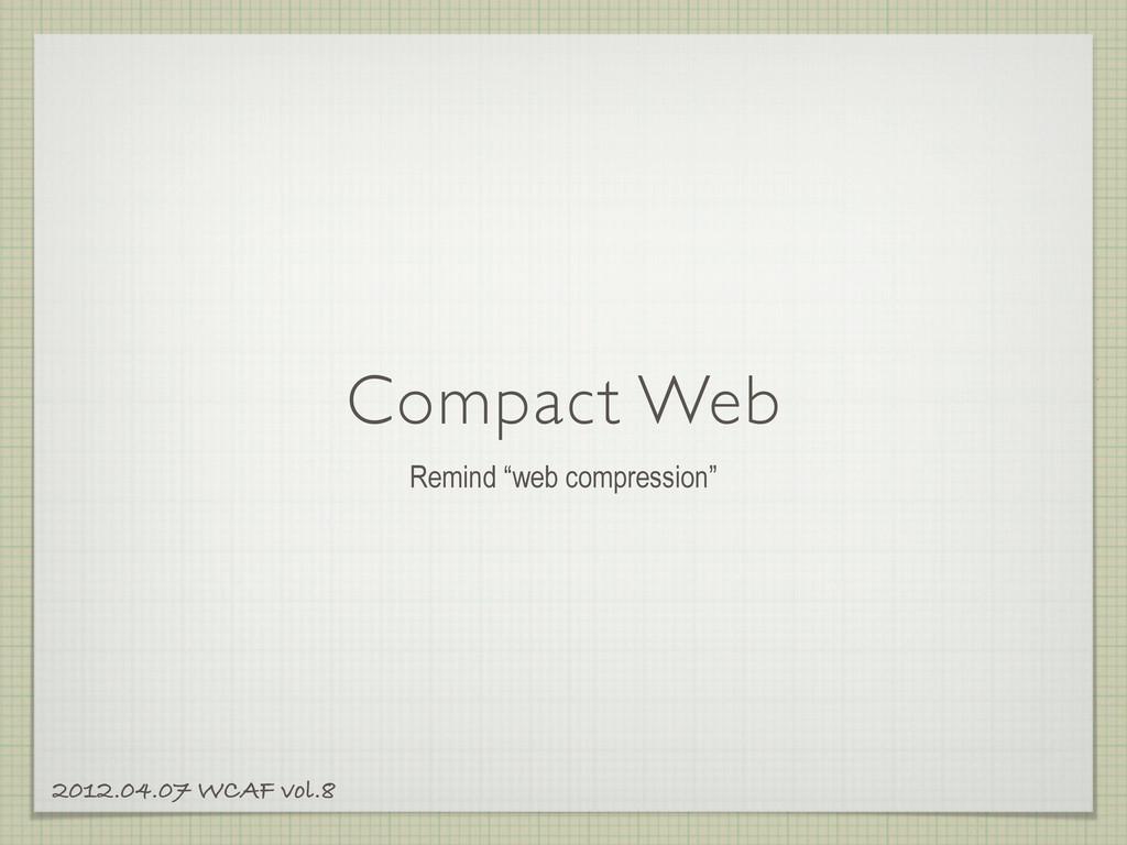 "Compact Web Remind ""web compression"" 2012.04.07..."