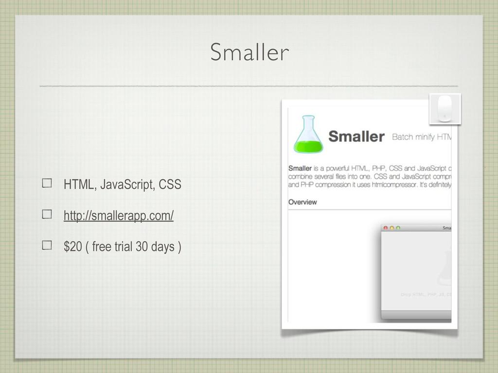 Smaller HTML, JavaScript, CSS http://smallerapp...