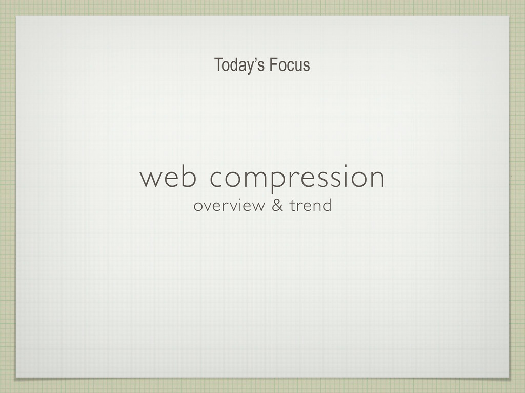 web compression overview & trend Today's Focus