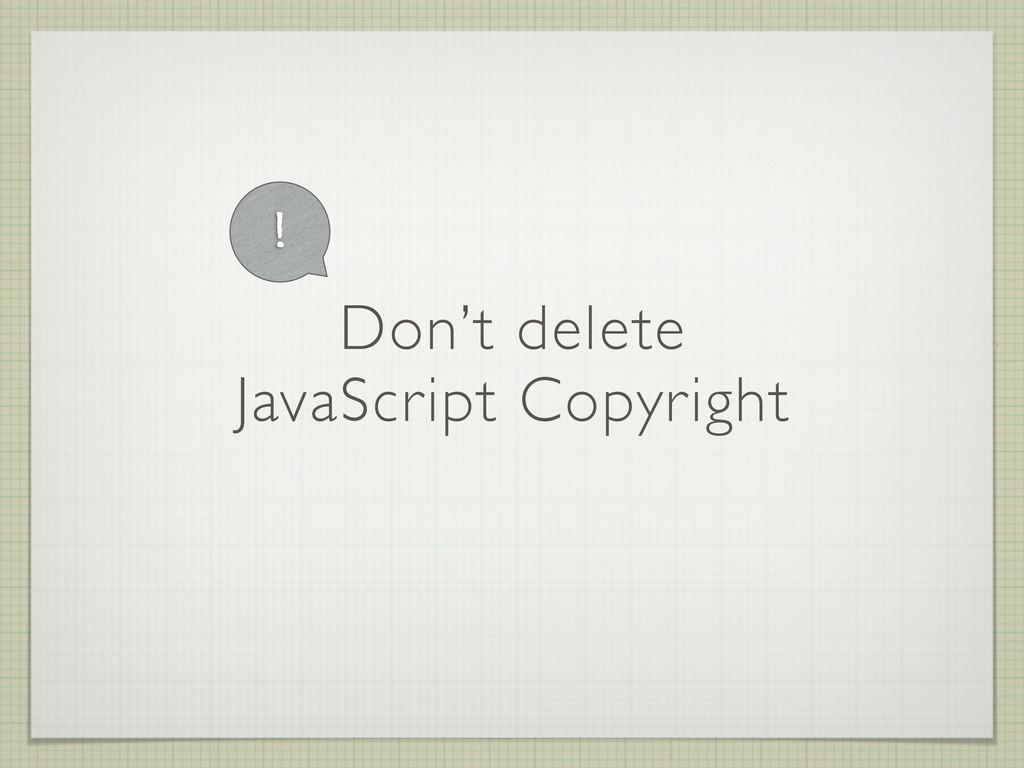 Don't delete JavaScript Copyright !